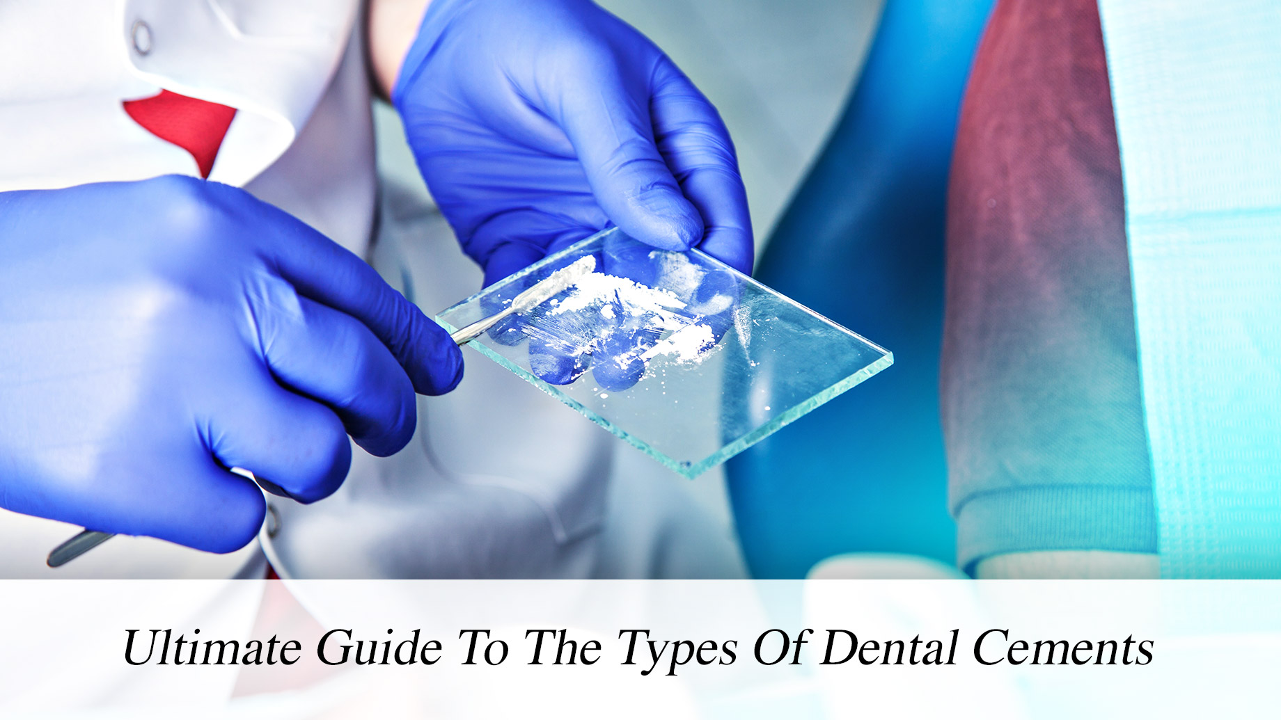 Ultimate Guide To The Types Of Dental Cements