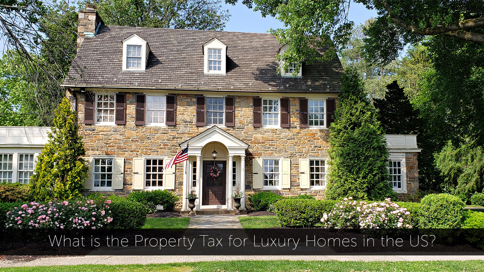 What is the Property Tax for Luxury Homes in the US?