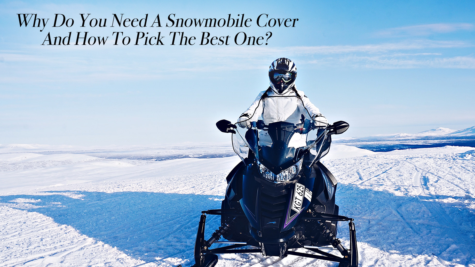Why Do You Need A Snowmobile Cover And How To Pick The Best One?