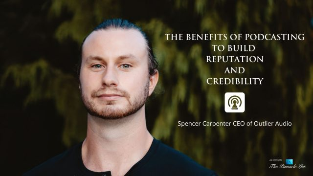 The Benefits of Podcasting to Build Reputation and Credibility – Spencer Carpenter CEO of Outlier Audio