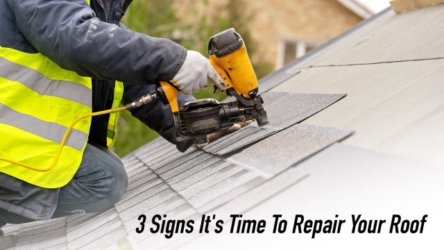 3 Signs It's Time To Repair Your Roof