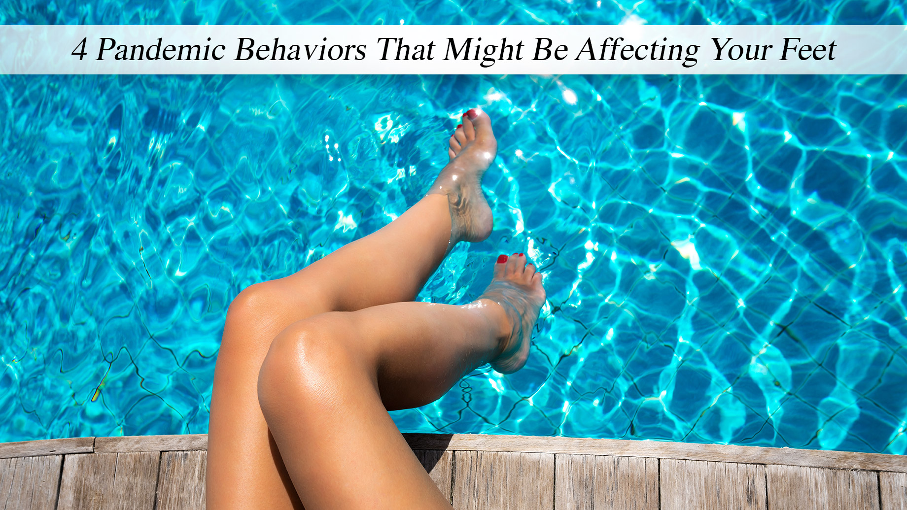 4 Pandemic Behaviors That Might Be Affecting Your Feet
