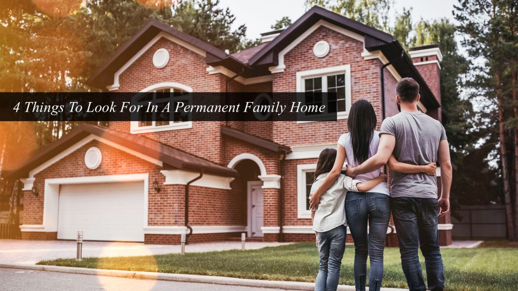 4 Things To Look For In A Permanent Family Home