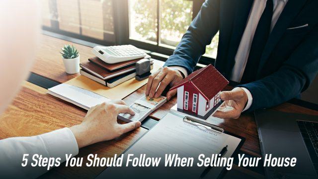 5 Steps You Should Follow When Selling Your House