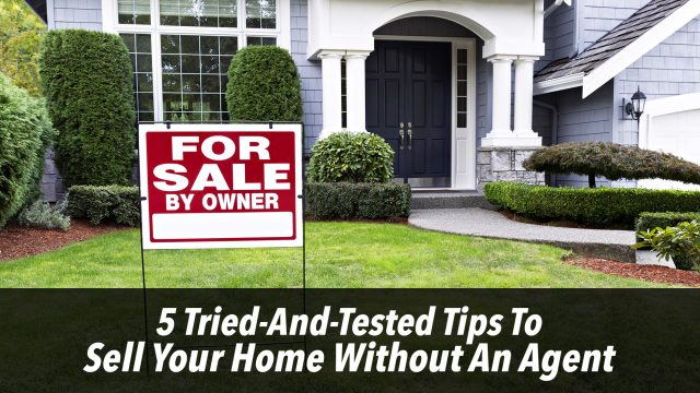 5 Tried-And-Tested Tips To Sell Your Home Without An Agent