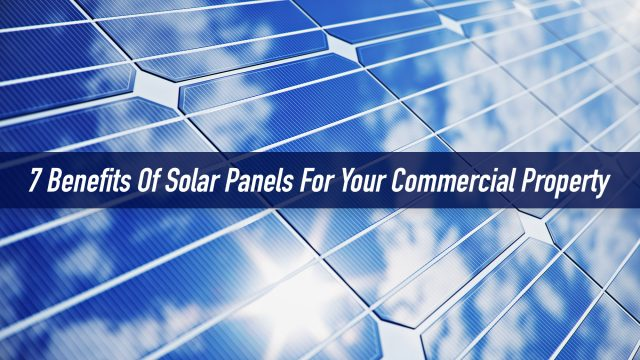 7 Benefits Of Solar Panels For Your Commercial Property