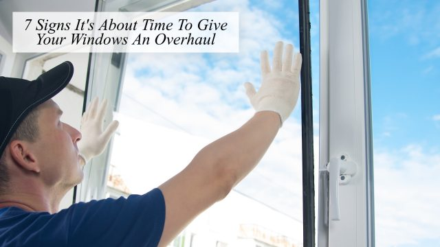 7 Signs It's About Time To Give Your Windows An Overhaul