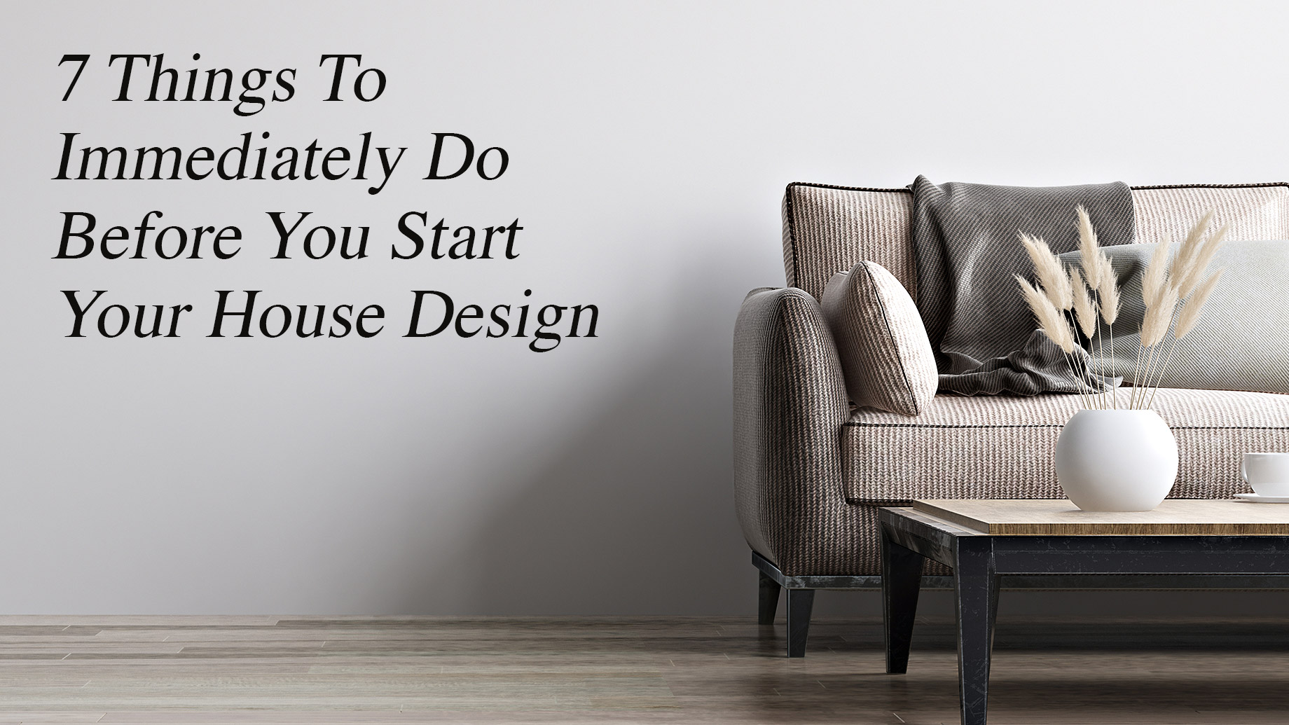 7 Things To Immediately Do Before You Start Your House Design