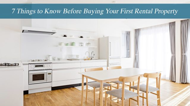 7 Things to Know Before Buying Your First Rental Property