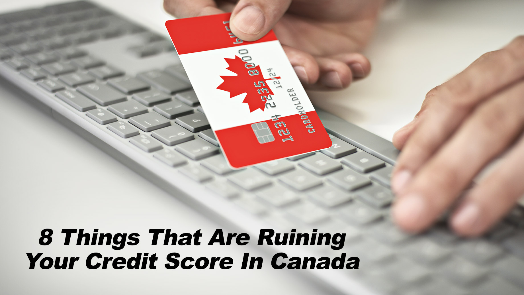 8 Things That Are Ruining Your Credit Score In Canada