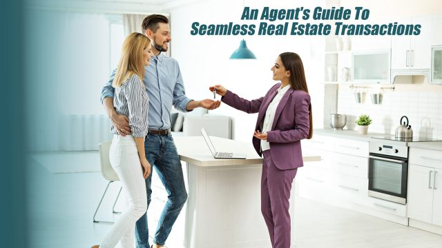 An Agent's Guide To Seamless Real Estate Transactions