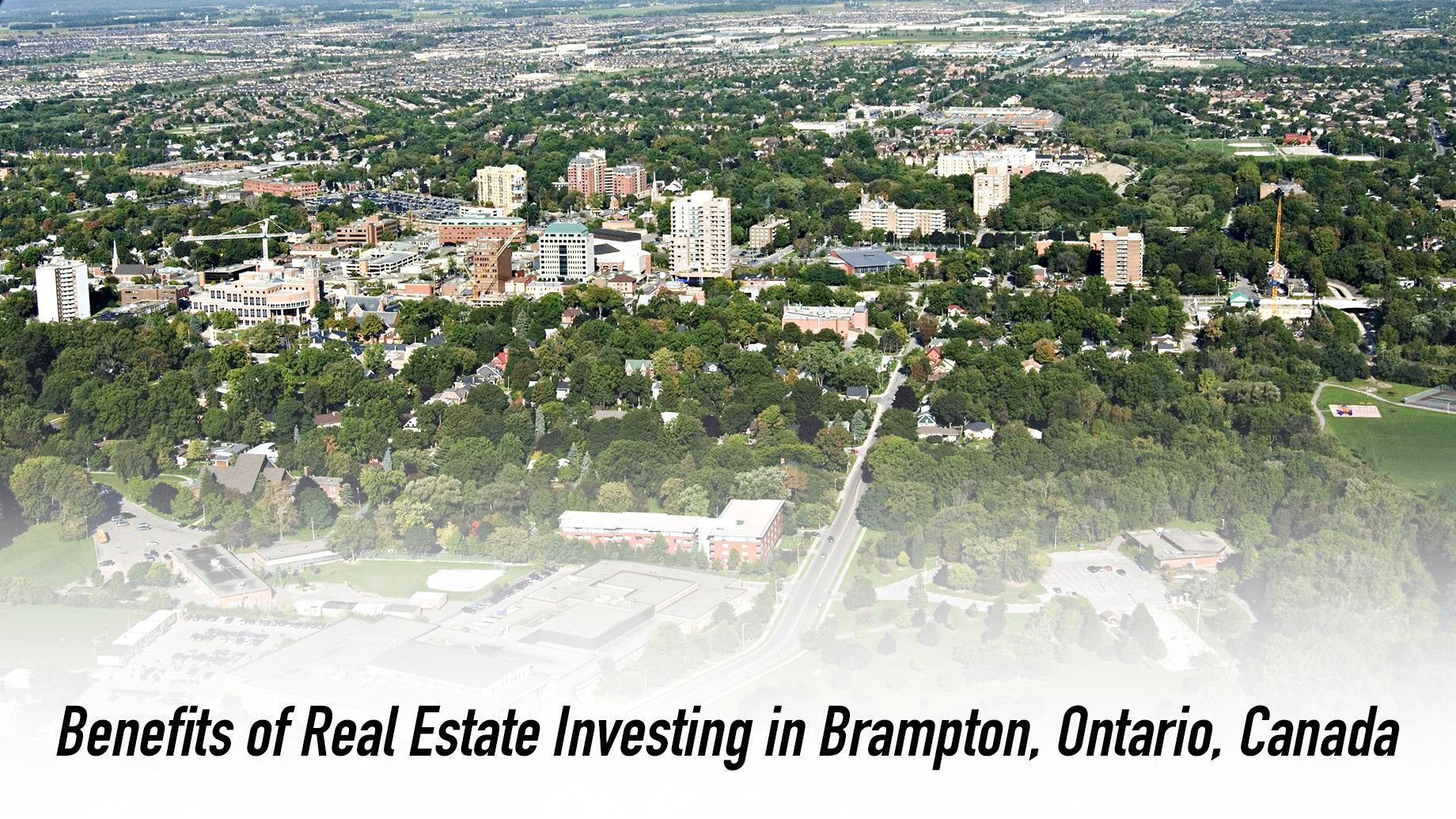 Benefits of Real Estate Investing in Brampton, Ontario, Canada