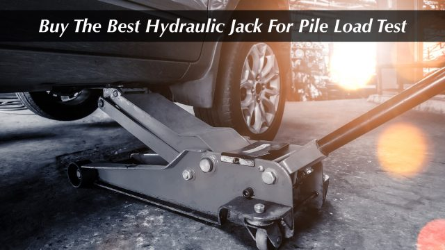 Buy The Best Hydraulic Jack For Pile Load Test