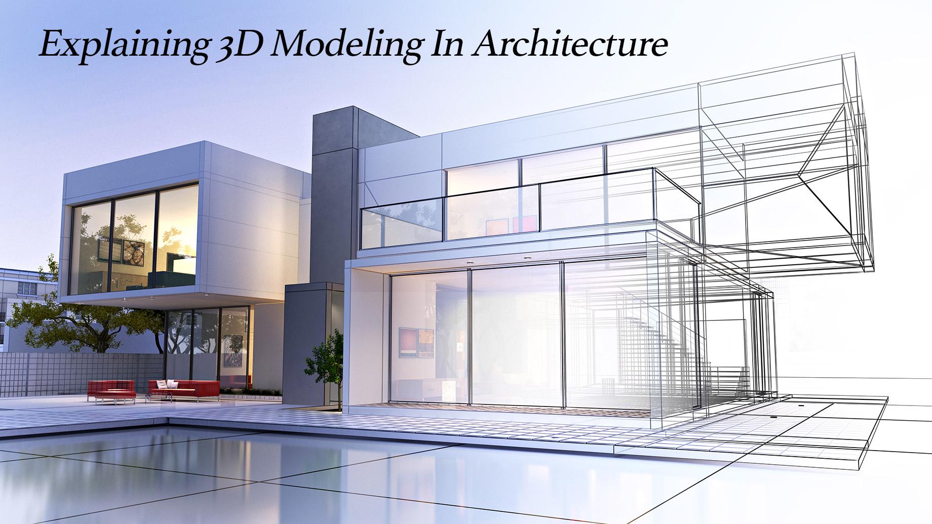 Explaining 3D Modeling In Architecture