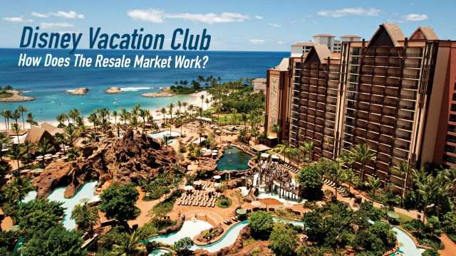 How Does The Disney Vacation Club (DVC) Resale Market Work?