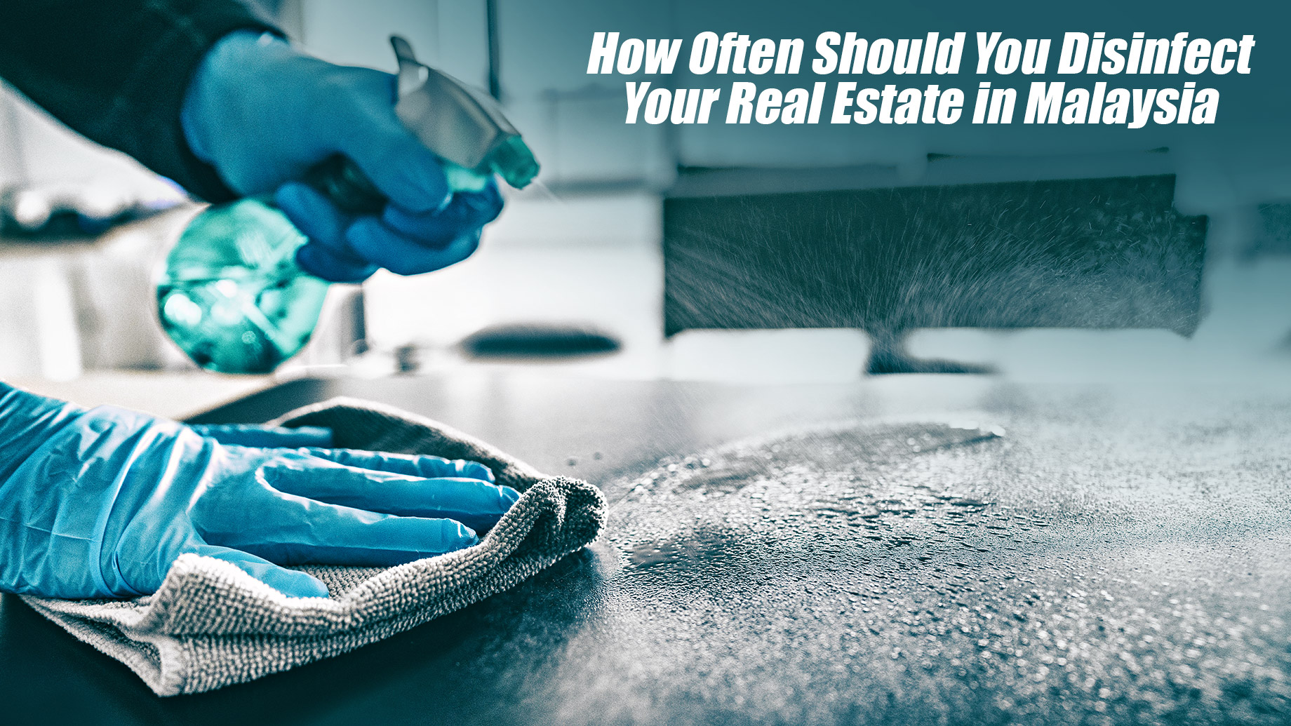 How Often Should You Disinfect Your Real Estate in Malaysia
