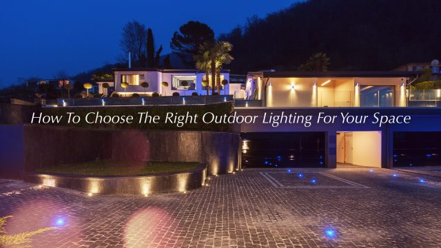 How To Choose The Right Outdoor Lighting For Your Space