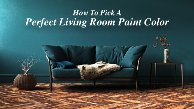 How To Pick A Perfect Living Room Paint Color