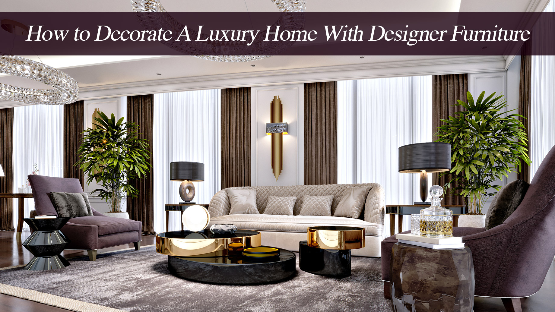 How to Decorate A Luxury Home With Designer Furniture