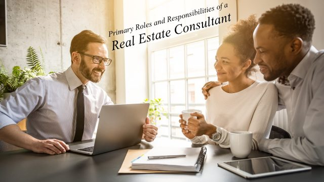 Primary Roles and Responsibilities of a Real Estate Consultant
