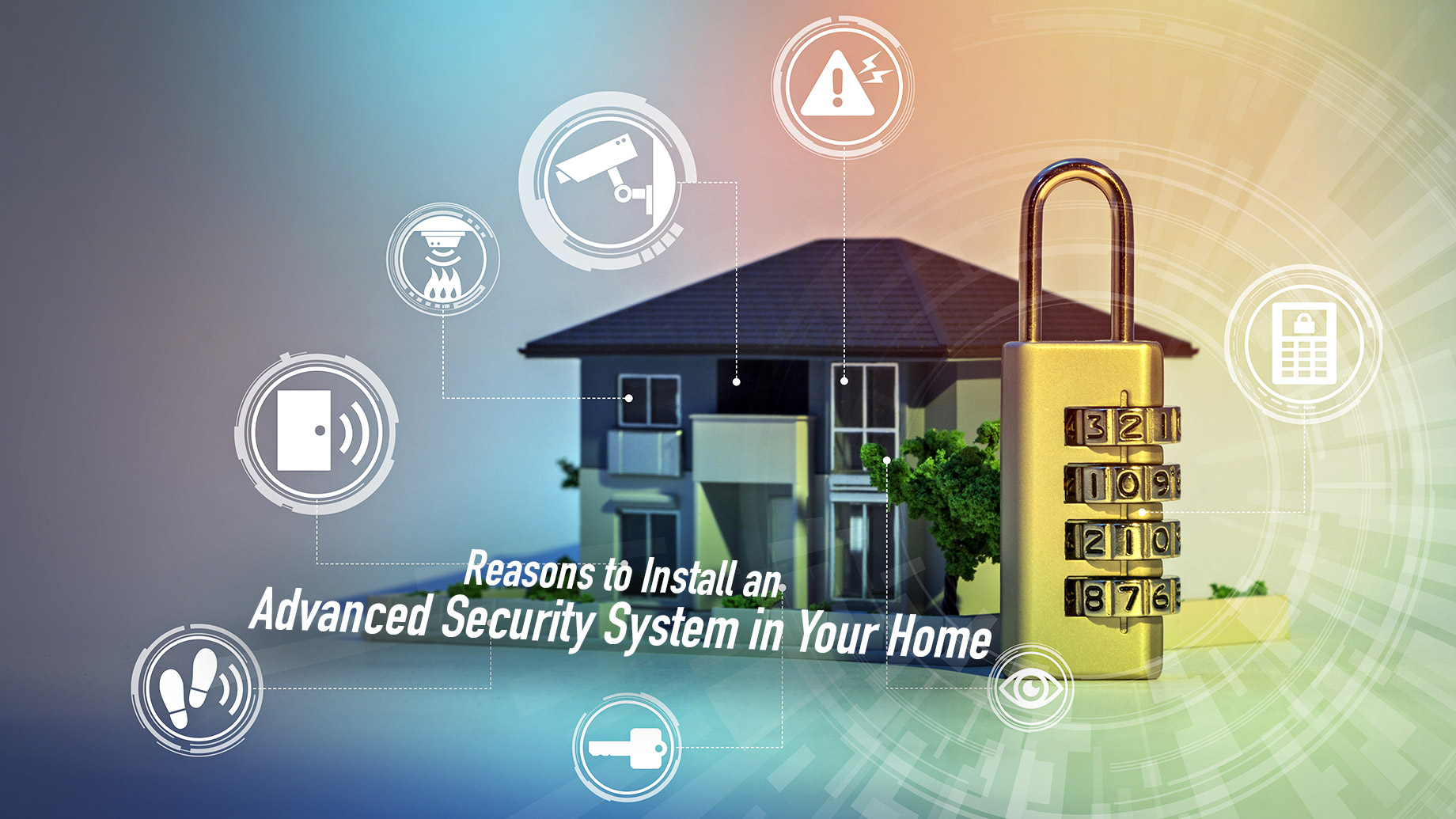 Reasons to Install an Advanced Security System in Your Home