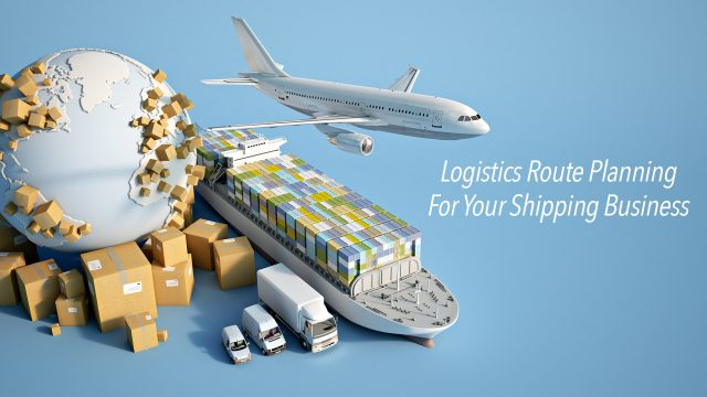 Roles and Advantages of Logistics Route Planning for Your Shipping Business