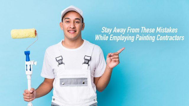 Stay Away From These Mistakes While Employing Painting Contractors