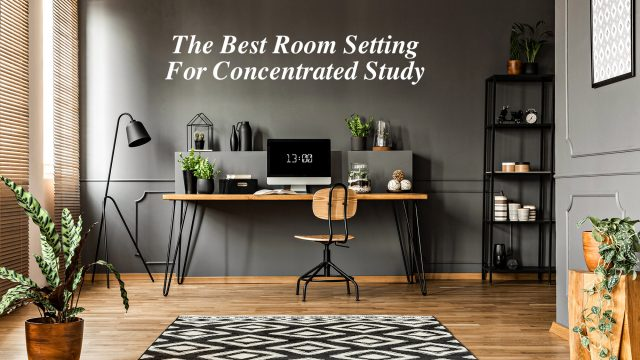 The Best Room Setting For Concentrated Study