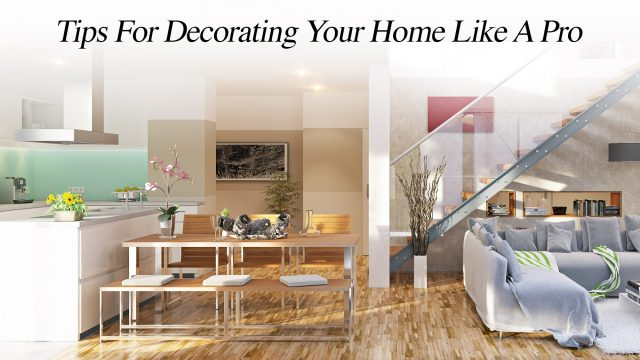Tips For Decorating Your Home Like A Pro