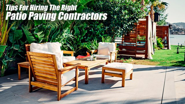 Tips For Hiring The Right Patio Paving Contractors