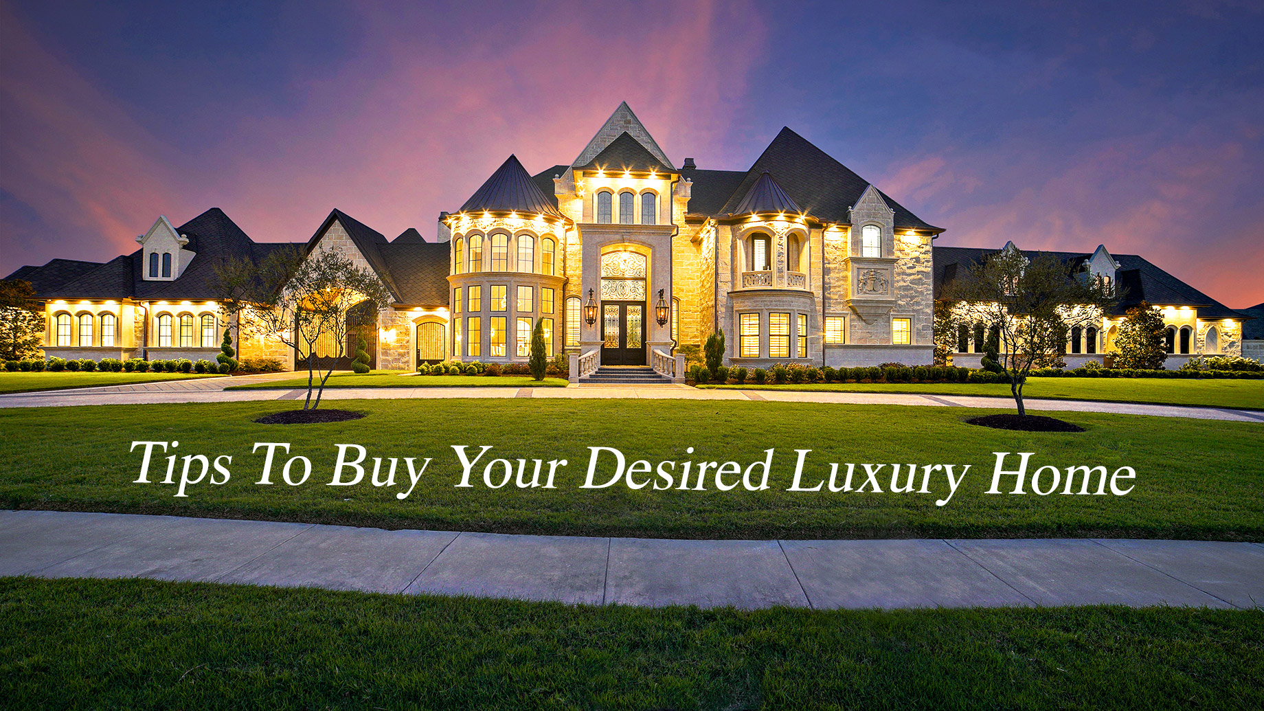 Tips To Buy Your Desired Luxury Home