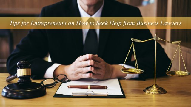 Tips for Entrepreneurs on How to Seek Help from Business Lawyers
