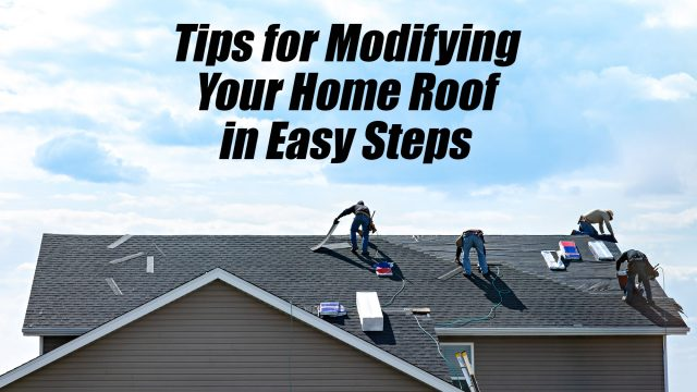 Tips for Modifying Your Home Roof in Easy Steps