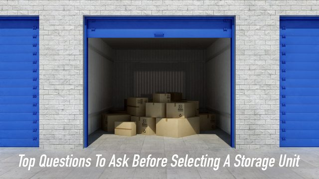 Top Questions To Ask Before Selecting A Storage Unit