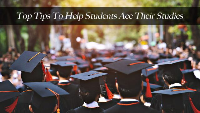 Top Tips To Help Students Ace Their Studies