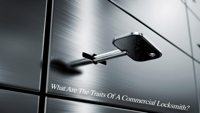 What Are The Traits Of A Commercial Locksmith?