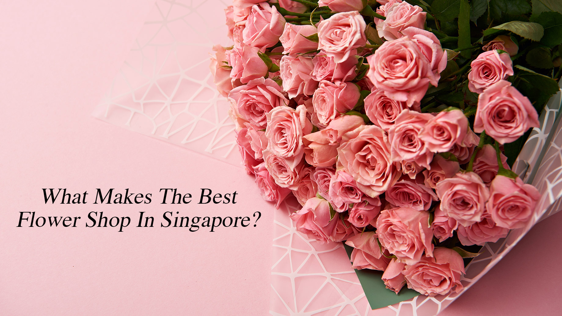 What Makes The Best Flower Shop In Singapore?