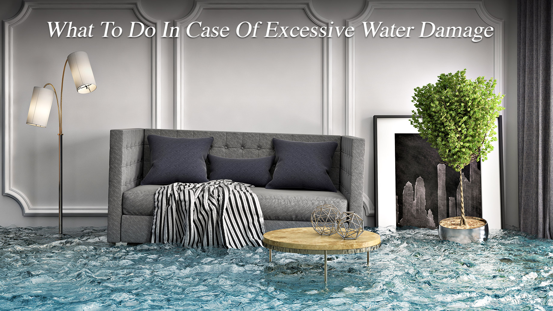 What To Do In Case Of Excessive Water Damage