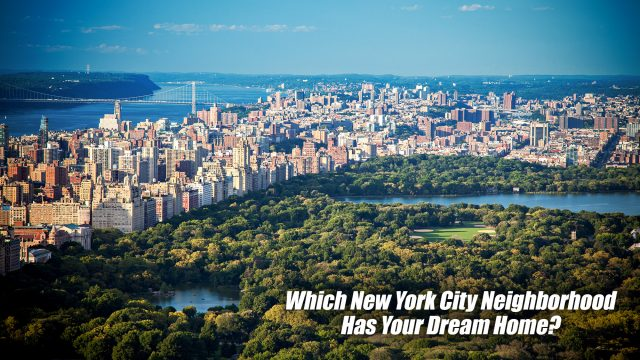 Which New York City Neighborhood Has Your Dream Home?