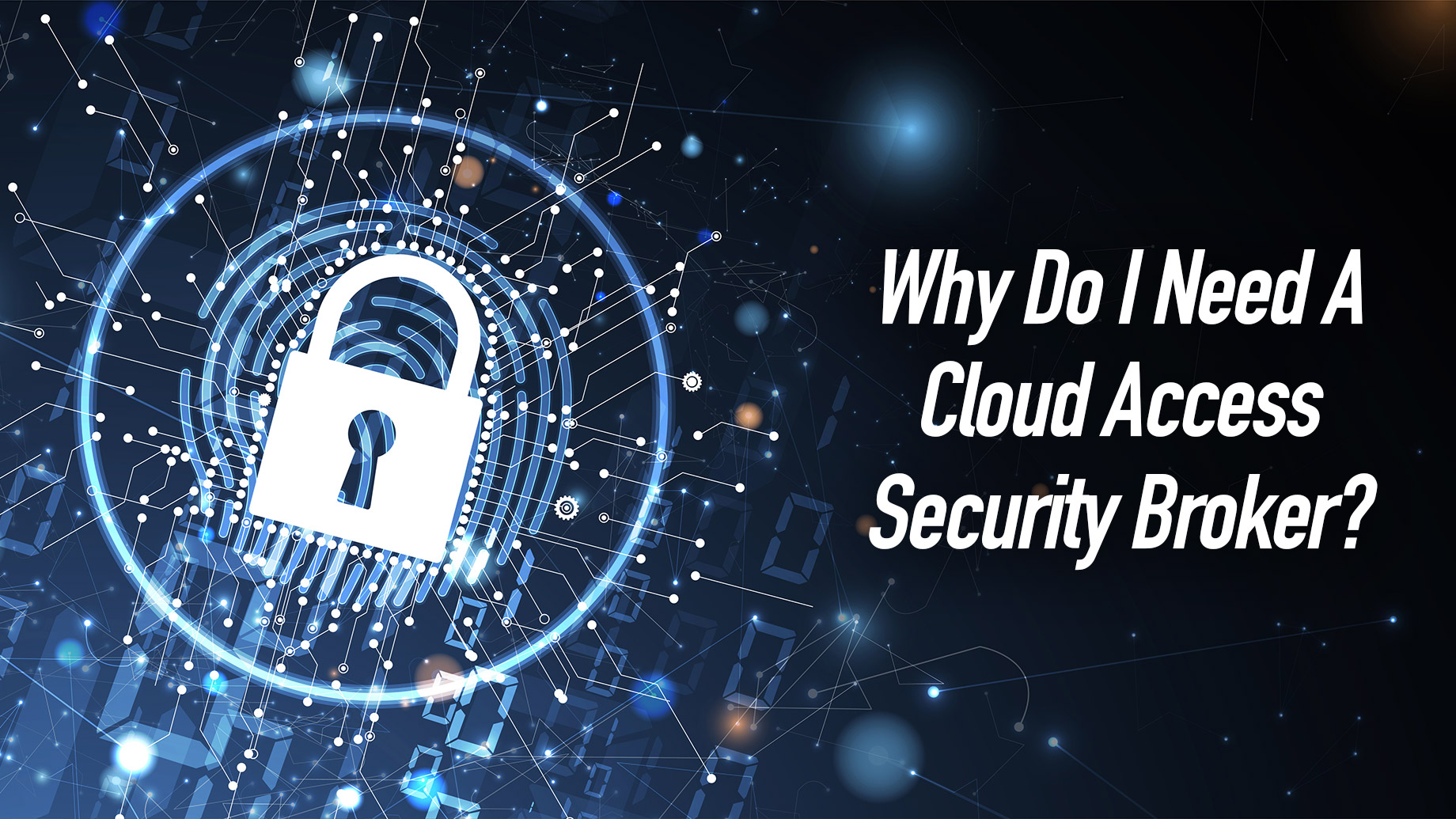 Why Do I Need A Cloud Access Security Broker?