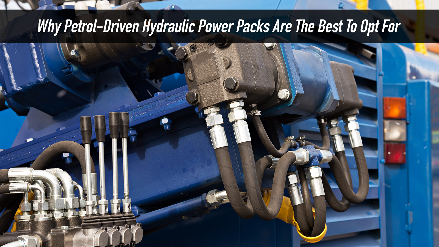 Why Petrol-Driven Hydraulic Power Packs Are The Best To Opt For