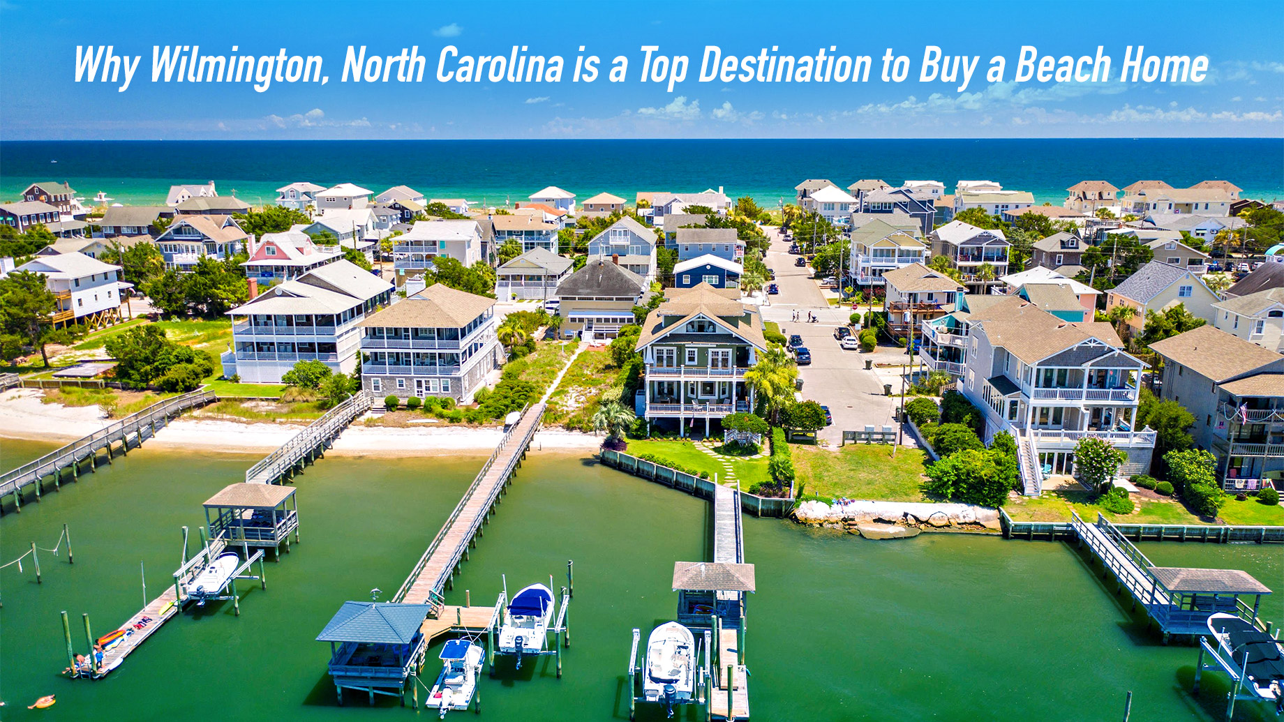 Why WilmingWhy Wilmington, North Carolina is a Top Destination to Buy a Beach Hometon, North Carolina is a Top Destination to Buy a Beach Home
