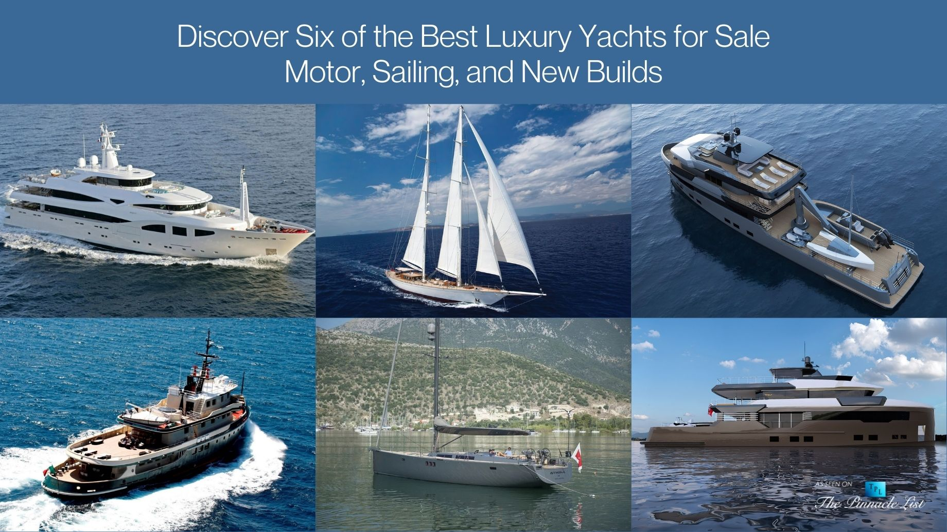 Discover Six of the Best Luxury Yachts for Sale - Motor, Sailing, and New Builds
