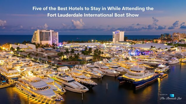 Five of the Best Hotels to Stay in While Attending the Fort Lauderdale International Boat Show
