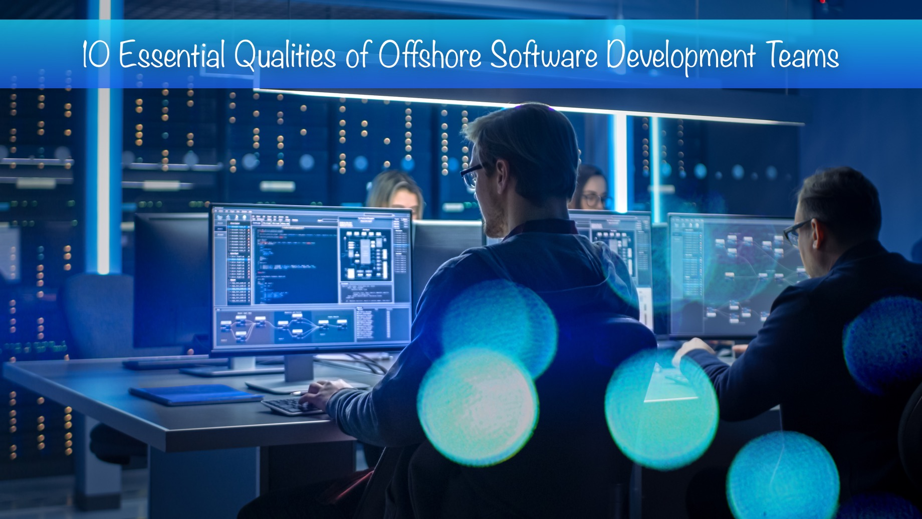 10 Essential Qualities of Offshore Software Development Teams