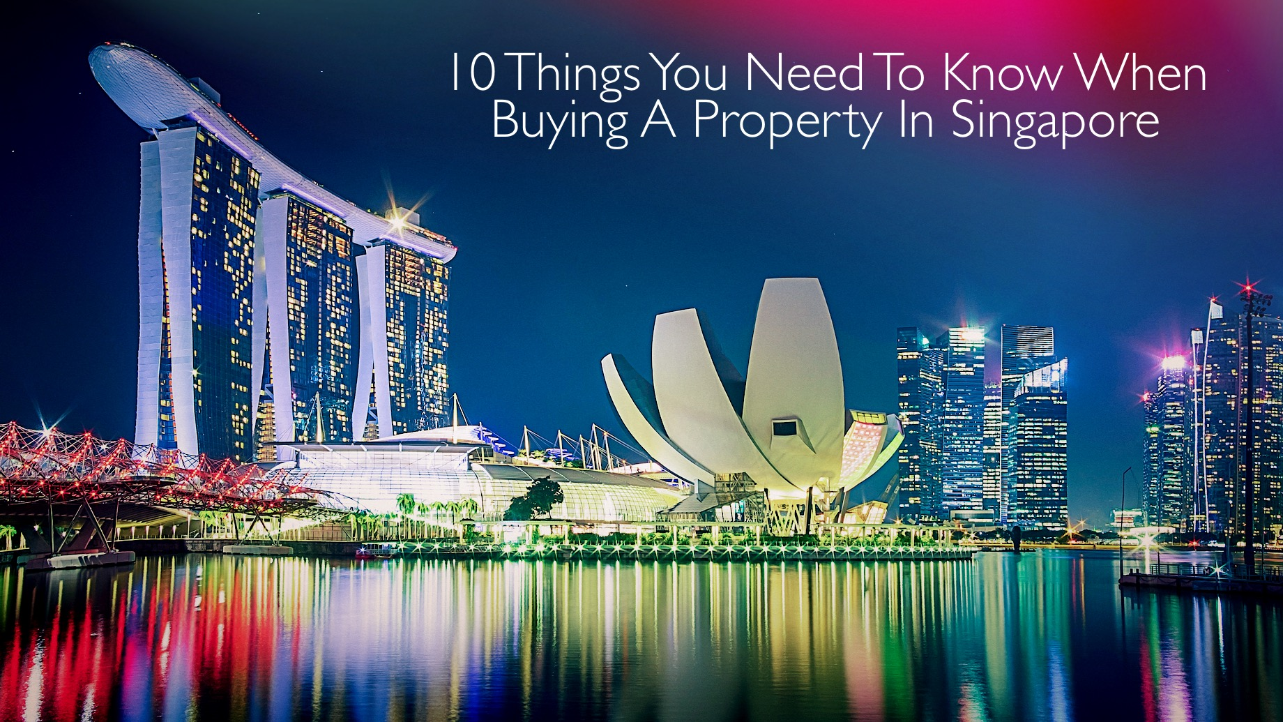 10 Things You Need To Know When Buying A Property In Singapore