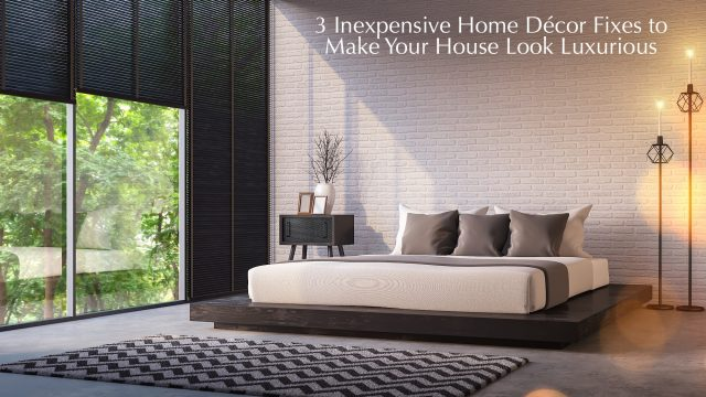 3 Inexpensive Home Décor Fixes to Make Your House Look Luxurious