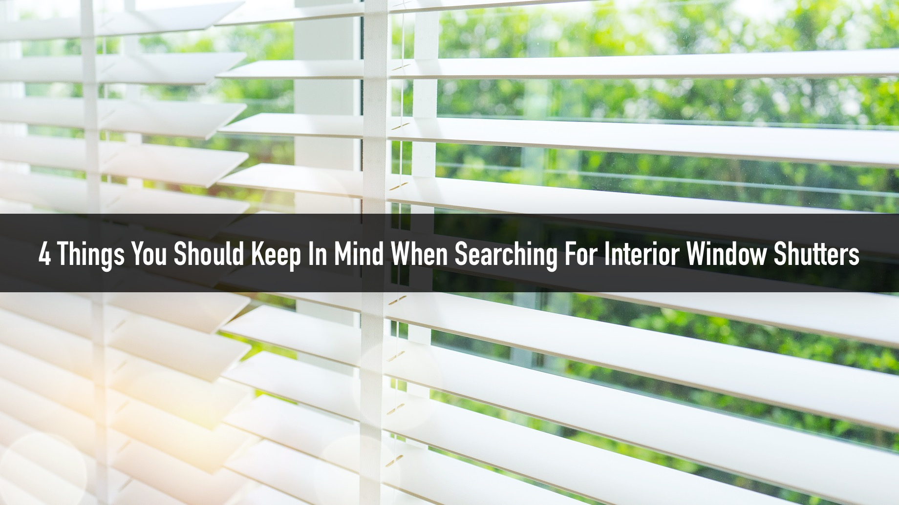 4 Things You Should Keep In Mind When Searching For Interior Window Shutters