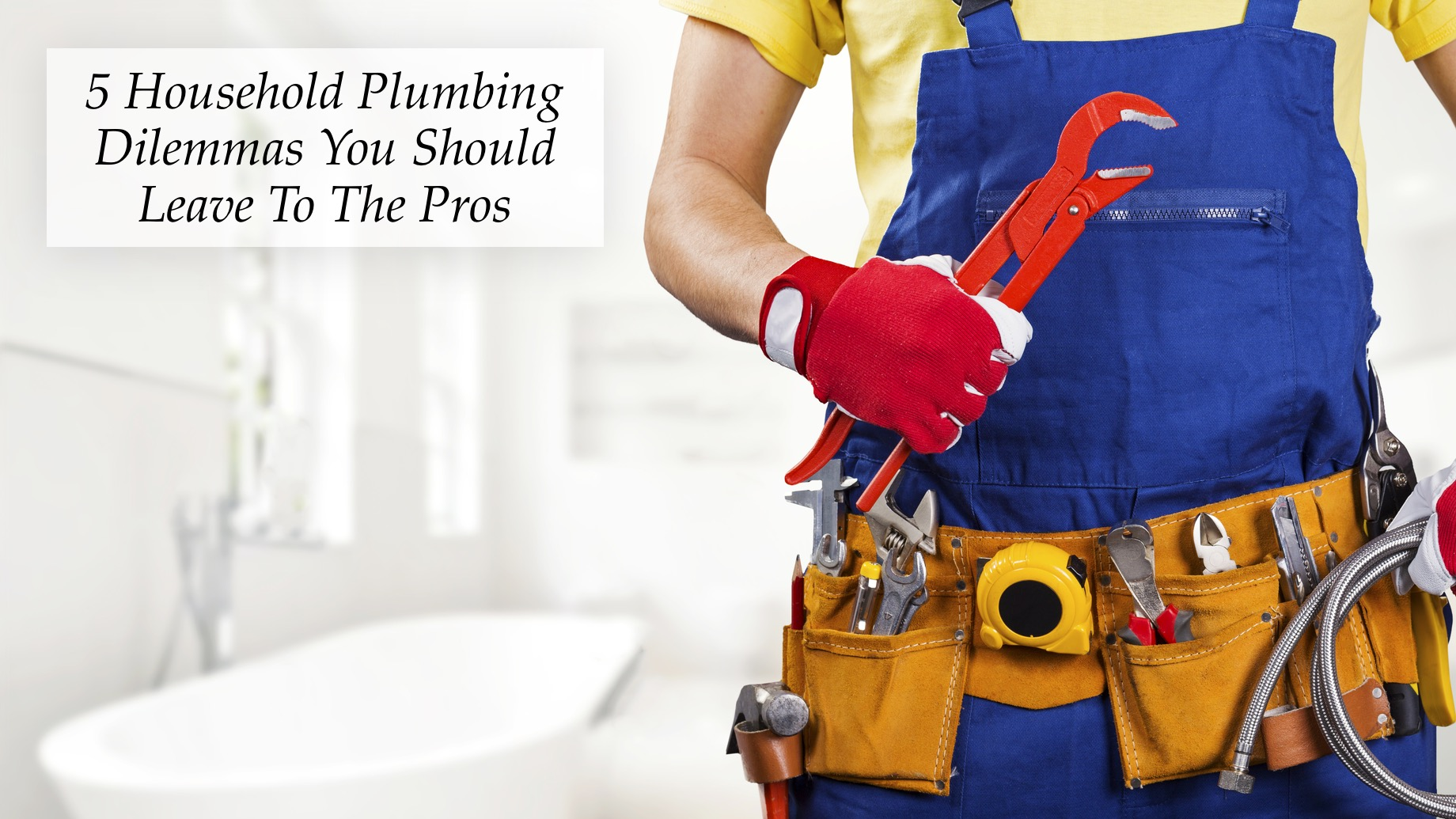5 Household Plumbing Dilemmas You Should Leave To The Pros