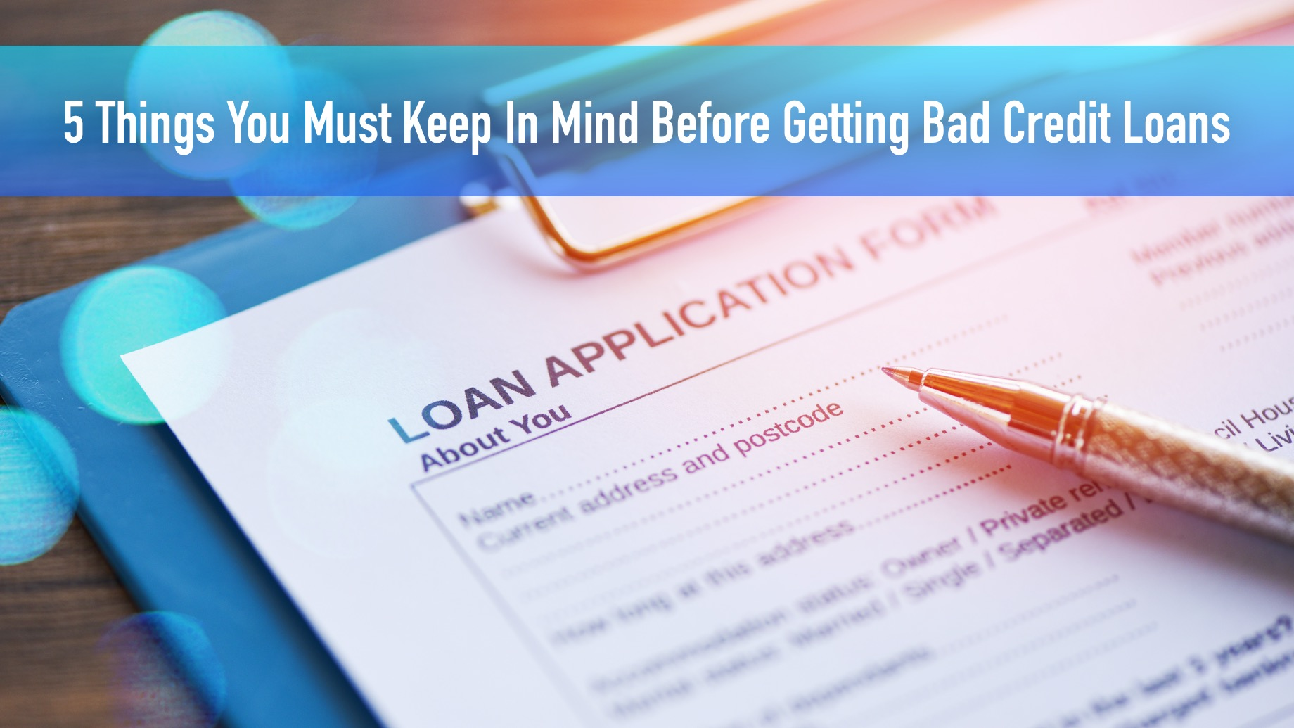 5 Things You Must Keep In Mind Before Getting Bad Credit Loans